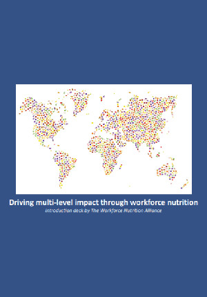 Driving Multi-Level Impact Through Workforce Nutrition: Introduction Deck by the Workforce Nutrition Alliance