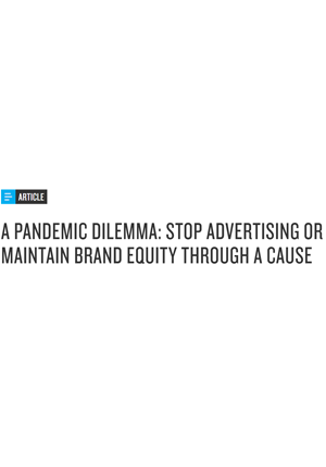 A Pandemic Dilemma: Stop Advertising or Maintain Brand Equity Through A Cause